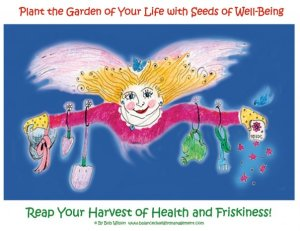 PLANT THE GARDEN OF YOUR LIFE WITH SEEDS OF WELL-BEING.